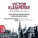 Man möchte immer weinen und lachen in einem: Revolutionstagebuch 1919 Hörbuch von Victor Klemperer Gesprochen von: Burghart Klaußner
