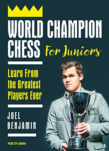World Champion Chess for Juniors: Learn From the Greatest Players Ever