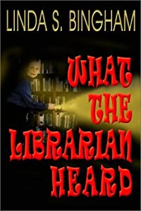 What the Librarian Heard by Linda S. Bingham (2001-08-02)