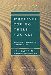 Wherever You Go, There You Are : Mindfulness Meditation in Everyday Life