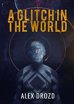 A Glitch in the World (English Edition) de [Drozd, Alex]