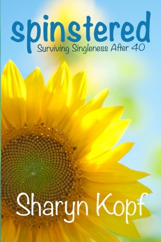 Spinstered: Surviving Singleness After Forty