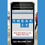 Tweak It: Make What Matters to You Happen Every Day | Cali Williams Yost