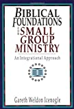Biblical Foundations for Small Group Ministry, Gareth Weldon Icenogle, 0830817719