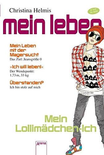Mein Lollimädchen-Ich: Mein Leben mit der Magersucht Taschenbuch – 1. Januar 2010 Kerstin Dombrowski Christina Helmis Arena 3401064398