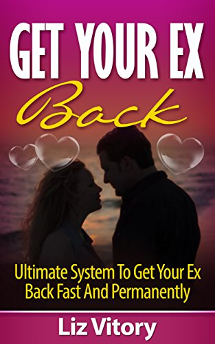 Get Your Ex Back: Ultimate System to Get Your Ex Back Fast and Permanently (Love, Romance, Marriage, Mate Seeking, Interpersonal Relationship) (The No Contact Rule To Get Her Back)