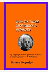 How To Think Like Various Geniuses: By an eccentric inventor living near Yale Kindle Edition