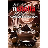 Death by Nutella!: The Last Word Kindle Edition