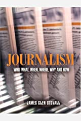 Journalism: Who, What, When, Where, Why, And How Paperback