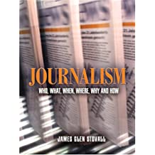 Journalism: Who, What, When, Where, Why, And How