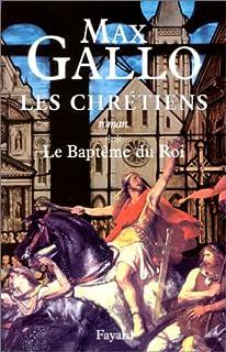 Les chrétiens : [02] : Le baptême du roi, Gallo, Max
