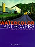 Creating Watercolor Landscapes Using Photographs, Donald W. Patterson, 0891349731