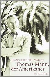 Thomas Mann, der Amerikaner: Leben und Werk im amerikanischen Exil, 1938-1952