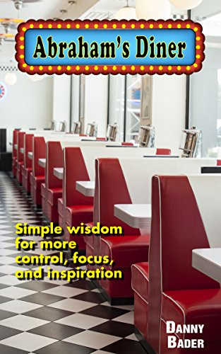Abraham's Diner: Simple wisdom for more control, focus, and inspiration by [Bader, Danny]