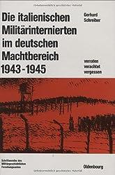 Die italienischen Militärinternierten im deutschen Machtbereich 1943-1945: Verachtet - verraten - vergessen