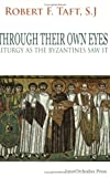 Through Their Own Eyes : Liturgy As the Byzantines Saw It, Taft, Robert F., 1932401067
