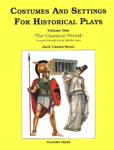 Costumes and Settings for Historical Plays: The Classical Period, Ancient through Early Middle Ages