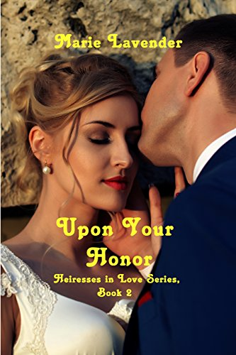Upon Your Honor (Heiresses In Love Book 2) by [Lavender, Marie]