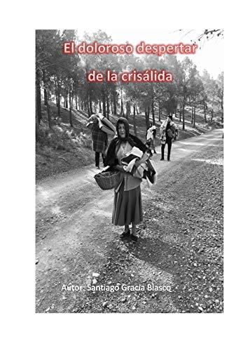EL DOLOROSO DESPERTAR DE LA CRISÁLIDA por GRACIA BLASCO, SANTIAGO