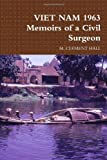 VIET NAM 1963 Memoirs of a Civil Surgeon, M. Clement HALL, 0557141834