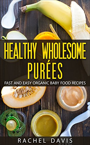 Healthy wholesome pures fast and easy organic baby food recipes healthy wholesome pures fast and easy organic baby food recipes by davis rachel forumfinder Images