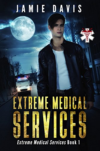 Extreme Medical Services: Medical Care On The Fringes Of Humanity by [Davis, Jamie]
