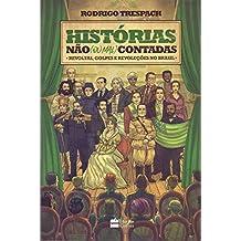 Histórias não (ou Mal) Contadas. Revoltas, Golpes e Revoluções no Brasil