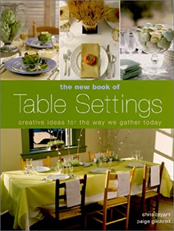 The New Book of Table Settings Creative Ideas for the Way We Gather Today Chris Bryant Paige Gilchrist 9781579901691 Amazon.com Books & The New Book of Table Settings: Creative Ideas for the Way We Gather ...