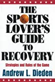 The Sports Lover's Guide to Recovery, Andrew L. Dieden and Andrew Dieden, 1592854850