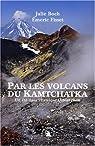 Par les volcans du Kamtchatka par Boch