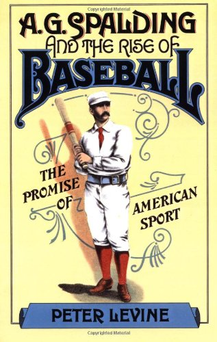 A. G. Spalding and the Rise of Baseball: The Promise of American Sport [Peter Levine] (Tapa Blanda)