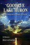 Goodbye Lake Huron, Don Lichtenfelt, 1936138638