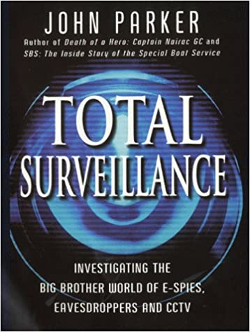 Eavesdroppers and CCTV Investigating the Big Brother World of E-Spies Total Surveillance