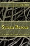 Syrian Rescue, J. Walden, 1481878840