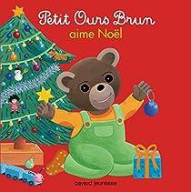 Joyeux Noel Petit Ours Brun.Petit Ours Brun Aime Noel Marie Aubinais Babelio