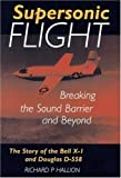 SUPERSONIC FLIGHT: Breaking the Sound Barrier and Beyond - Story of the Bell X-1 and Douglas D-558