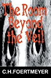 The Room Beyond the Veil, C. Foertmeyer, 0595750419