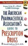 American Pharmaceutical Association's Guide to Prescription Drugs, Donald Sullivan, 0451188438