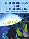 Health Traumas and Global Dramas, Patrick Daly, 1434305678