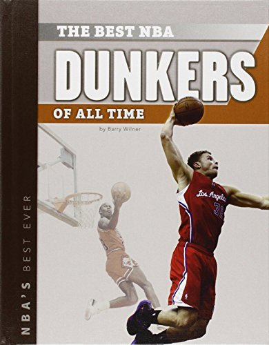 The Best NBA Dunkers of All Time (NBA's Best Ever) by Barry Wilner (2014-09-01)