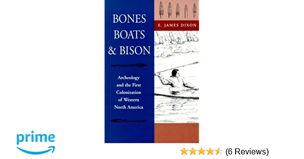 Boats and Bison Archeology and the First Colonization of Western North America Bones