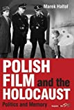 Polish Film and the Holocaust : Politics and Memory, Haltof, Marek, 1782384960