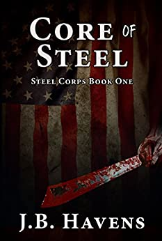 Core of Steel (Steel Corps Book 1) by [Havens, J. B., Havens, J. B.]