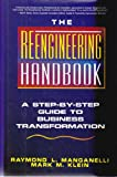 The Reengineering Handbook : A Step-by-Step Guide to Business Transformation, Manganelli, Raymond L. and Klein, Mark M., 0814402364