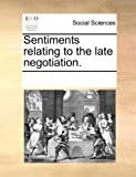 Sentiments Relating to the Late Negotiation, See Notes Multiple Contributors, 1170689876