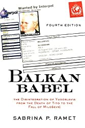 Balkan Babel 4E: The Disintegration of Yugoslavia from the Death of Tito to the Fall of Milosevic