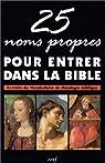 25 NOMS PROPRES POUR ENTRER DANS LA BIBLE. Extraits du vocabulaire de théologie biblique par Léon-Dufour
