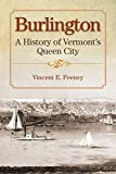 Burlington: A History of Vermont s Queen City