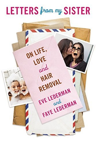 Letters from My Sister: On Life, Love and Hair Removal by Lederman, Eve, Lederman, Faye (2014) Paperback