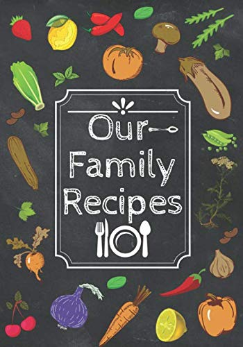 Our Family Recipes Journal: Recipe Organizer, Blank diary Book, Kitchen Accessory & Cooking Guide for Recording Family Treasured Recipes, maxi 7 x 10